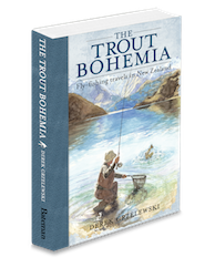 Trout Bohemia, Fly Fishing Travels in New Zealand